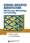 Service-Oriented Architecture (SOA): Strategy, Methodology, and Technology by James P. Lawler and H. Howell-Barber