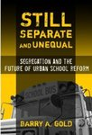 Still Separate and Unequal: Segregation and the Future of Urban School Reform by Barry A. Gold