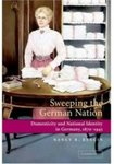 Sweeping the German Nation: Domesticity and National Identity in Germany, 1870–1945 by Nancy Reagin