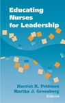 Educating Nurses for Leadership by Harriet R. Feldman ed. and Martha J. Greenberg ed.