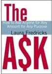 The Ask: How to Ask Anyone for Any Amount for Any Purpose by Laura Fredricks